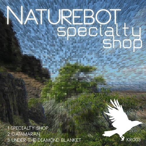 KR003 - Clips from Naturebot 'Specialty Shop EP'