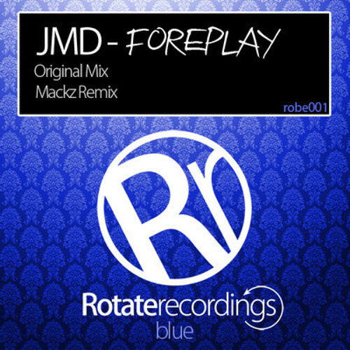 JMD - Foreplay (Original Mix) & (Mackz Remix) OUT BUY NOW! [Rotate Recordings]