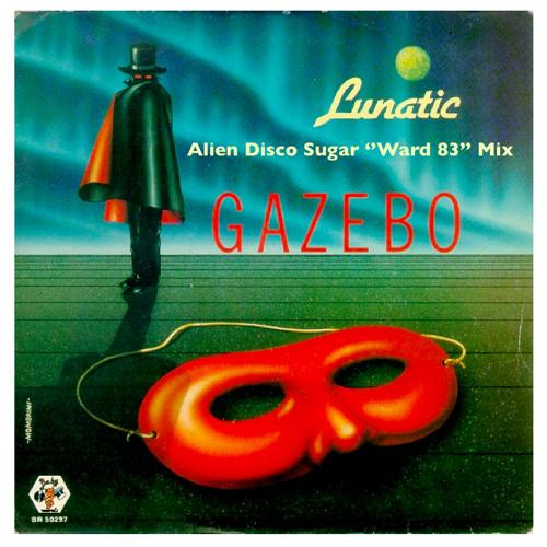 Gazebo - Lunatic - Alien Disco Sugar ''Ward 83'' Mix