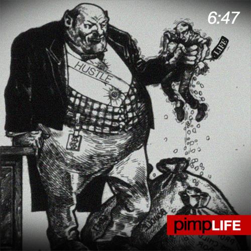 6:47 - Pimp Life (Before It Pimps You)