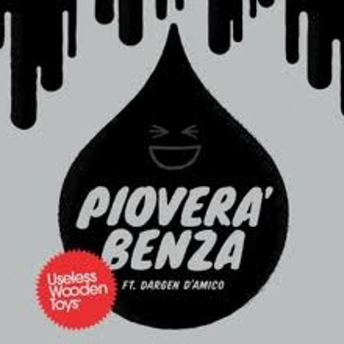 Useless Wooden Toys ft. Dargen D'amico - Pioverà Benza (IL LEPROTTO Remix)