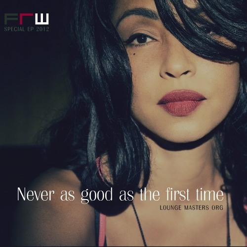 Never as good as the first time (FRW edit)