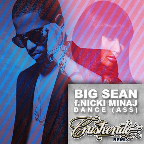 Big Sean ft. Nicki Minaj - Dance (A$$) // Crushendo Remix