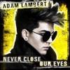 Adam Lambert - Never Close Our Eyes Live♥