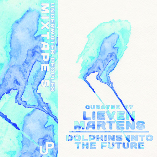 Underwater Peoples Mixtape #5 - 26 Shores of Chorals - Lieven Martens/ Dolphins Into The Future