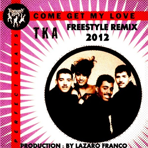 TKA - Come Get My Love (Freestyle Remix 2012 By Lázaro Franco)