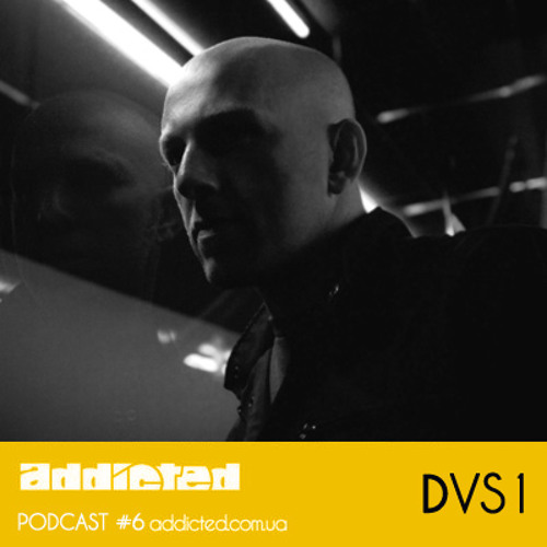 DVS1 - Addicted Podcast #6