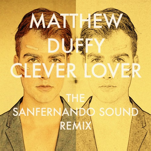Matthew Duffy - Clever Lover - The Sanfernando Sound REMIX - OUT NOW
