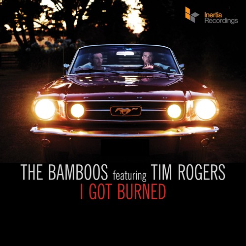 I Got Burned ft. Tim Rogers