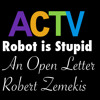 Robot is Stupid - An Open Letter to Robert Zemekis (As seen on ACTV's Youtube Channel)