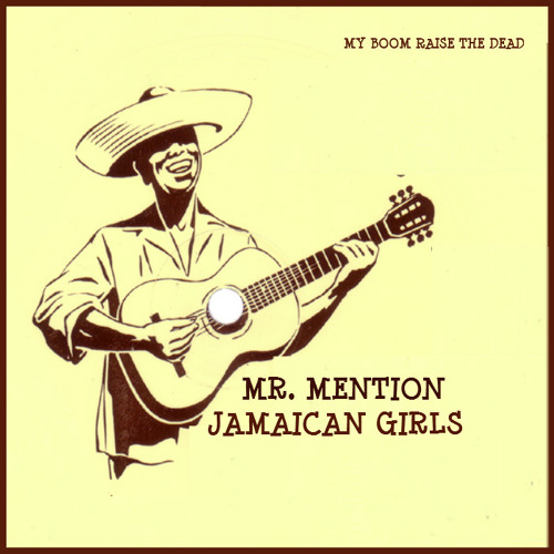 Mr.Mention - Jamaican Girls (My Boom Raise the Dead)