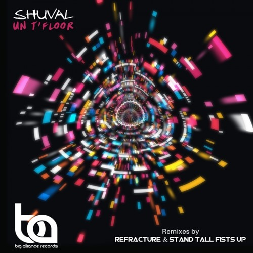 BA116 - Shuval - Un T'floor Inc/ Refracture and Stand Tall Fists Up Remixes