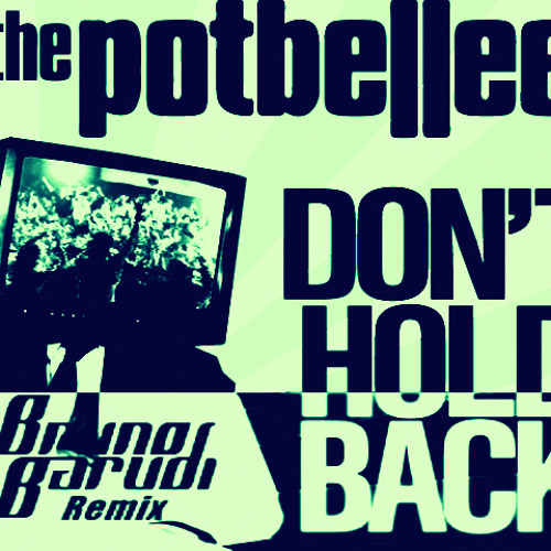 The Potbelleez - Dont Hold Back (Bruno Barudi Remix)