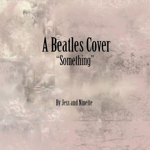 Jess and Ninette - Something (A Beatles Cover)