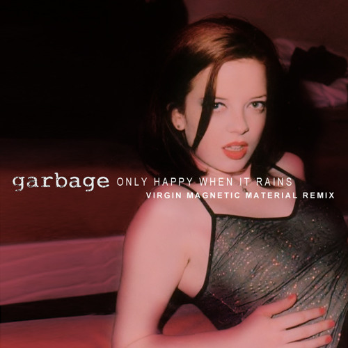 Garbage - Only Happy When It Rains (Virgin Magnetic Material Remix)