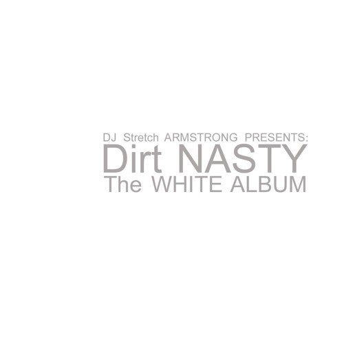 DJ Stretch Armstrong Presents: Dirt Nasty The White Album