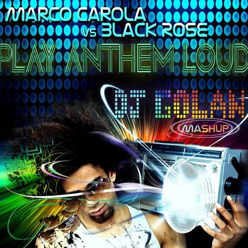 Marco Carola vs Black Rose - Play Anthem Loud (DJ Golan Mashup)