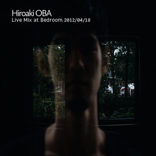 """Hiroaki OBA """"Live Mix at Bedroom"""" 2012/04/18"""