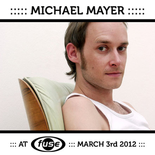 Michael Mayer - Fuse Brussels 03/03/2012