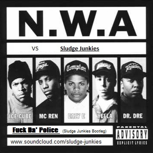 N.W.A. Vs Sludge Junkies - Fuck Da' Police (Sludge Junkies Bootleg Remix)