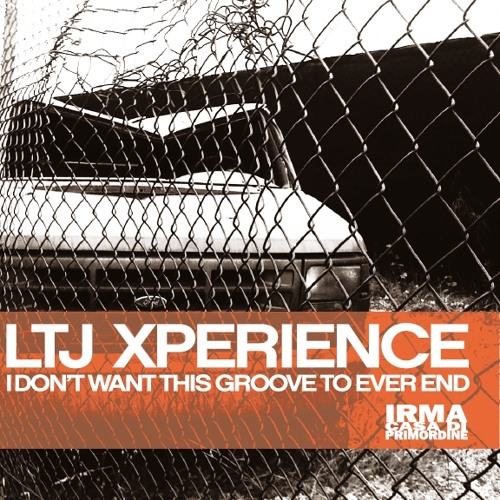 LTJ XPERIENCE - I Don't Want This Groove To Ever End - Irma (sampler)
