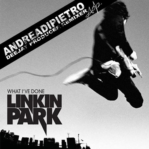 Linkin Park - What I've Done (Andrea Di Pietro Remix)