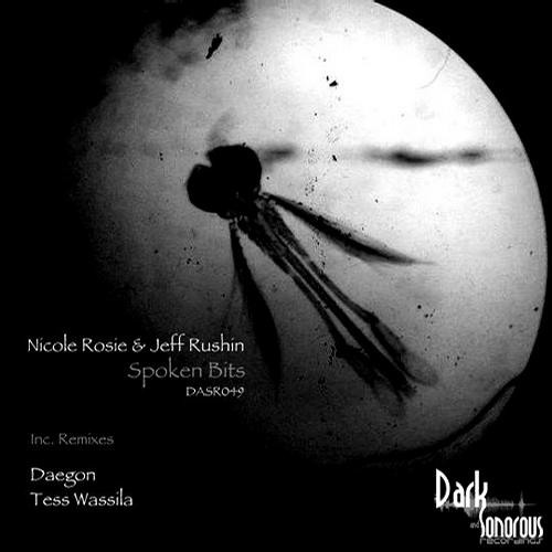 SPOKEN BITS EP - Jeff Rushin & Nicole Rosie incl. rmx Daegon and Tess Wassila