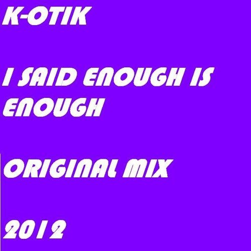 K-otik - I  Said Enough is Enough Original Mix 2012