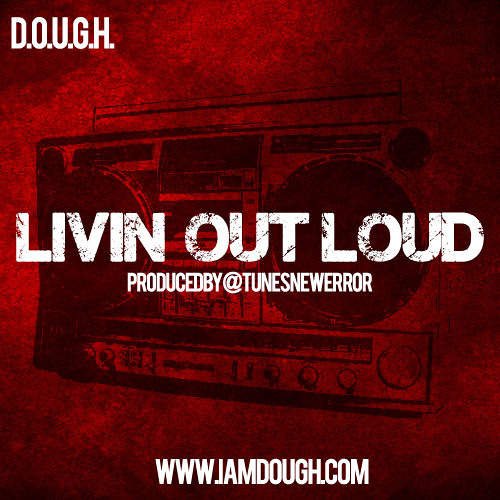 D.O.U.G.H. - Livin' Out Loud prod. by @tunesnewerror