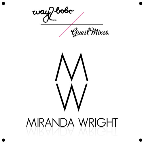 Miranda Wright guestmix for way2bobo