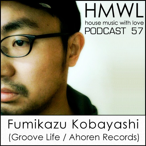 HMWL 57 – Fumikazu Kobayashi (Groove Life Records / Ahoren Records ) House Music Of Love Sweden