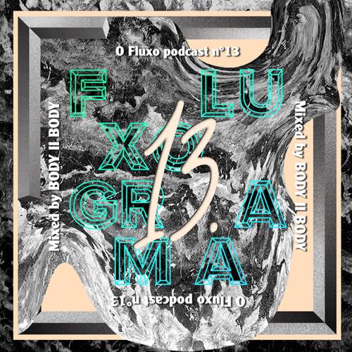 Fluxograma#13 O Fluxo Podcast Mixed by Body II Body