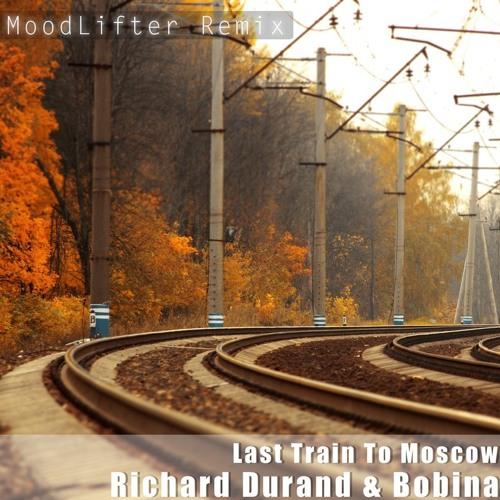 Richard Durand & Bobina - Last Train To Moscow (MoodLifter Remix)