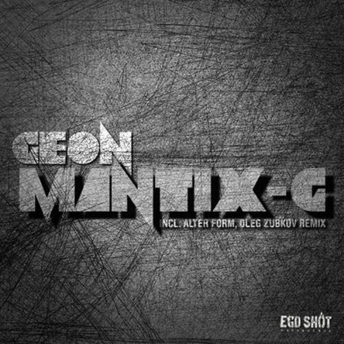 Geon - Mantix-G [Ego Shot Recordings]