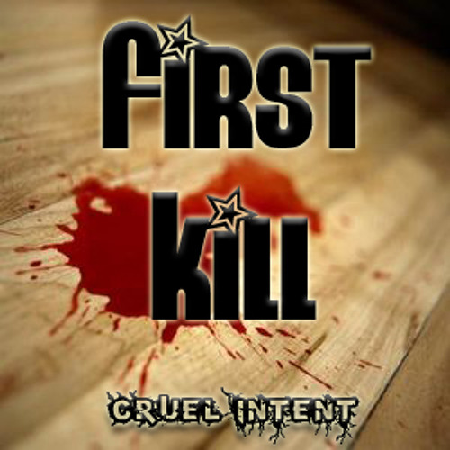First Kill - Cruel Intent
