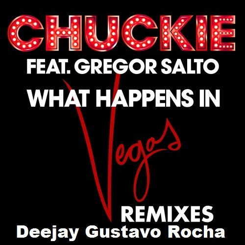 Chuckie Feat. Gregor Salto - What Happens In Vegas ( Deejay Gustavo Rocha Remix 2012)