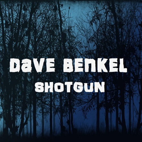 Dave Benkel - Shotgun ( comment / share/ follow)