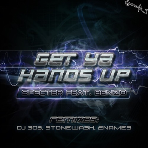Specter feat. Benzo - Get Ya Hands Up (DJ 303 Remix)