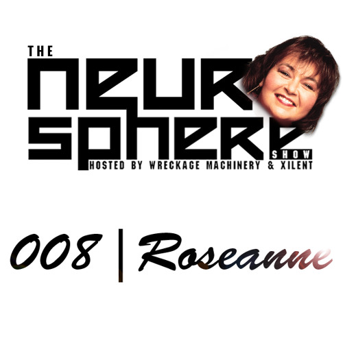 The Neurosphere Show [008]: Roseanne