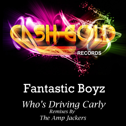 Fantastic Boyz - Whos Driving Carly (OUT NOW CASH GOLD RECORDS) No1 Trackitdown