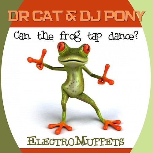 "Dr Cat & Dj Pony ""Can the Frog Tap dance?"" (Electro-Muppets)"
