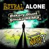 Reveal - Alone (Bakery Blunt Smoke Remix) DIRTY EDIT