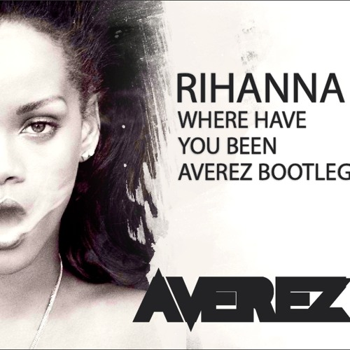 Rihanna - Where Have You Been (Averez Bootleg) [CLICK ON THE FREE DOWNLOAD BUTTON]