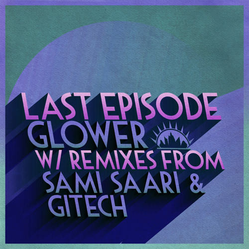 Last Episode - Glower (Original Mix) ~ Neptuun City / OUT NOW!