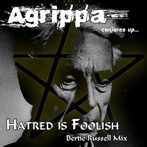Hatred is Foolish (Bertie Russell Mix) - Agrippa (Hermetic Vessel)