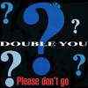 Double You - Please Don't Go (Funkhameleon Reboot)