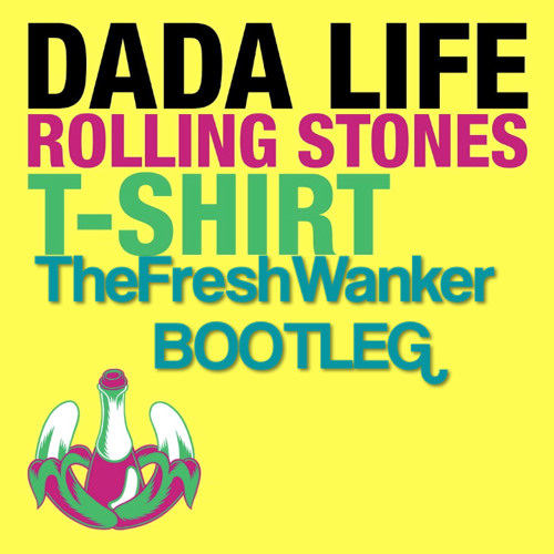 Cazzette vs Dada Life - Rolling Stones T-Shirt (TheFreshWanker Mashup) FREE DL