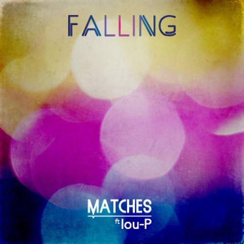 Matches UK Ft Lou-P - Falling (House Mix) **Free Download**