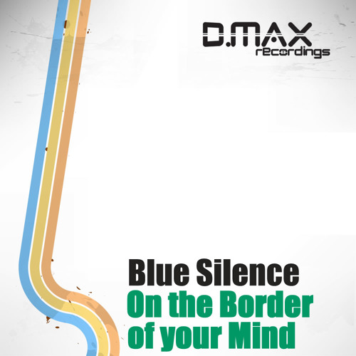 Blue Silence - On the Border of your Mind (Original Mix)