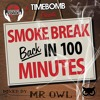 Dominant Force & Timebomb present SMOKEBREAK Back in 100 Minutes (Mixed by MR. OWL)